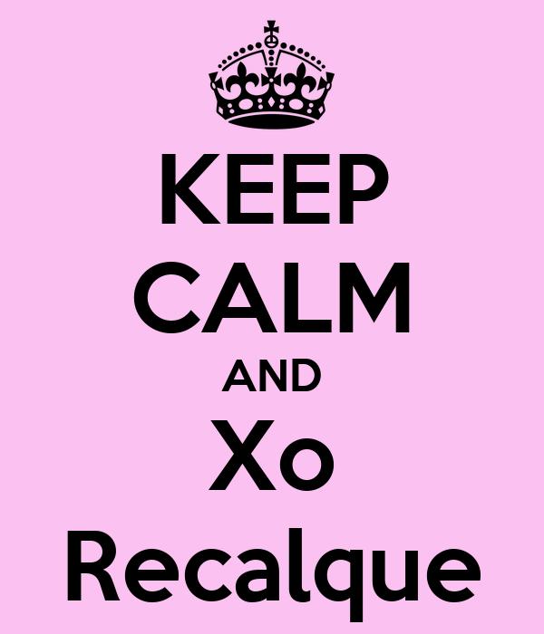 KEEP CALM AND Xo Recalque