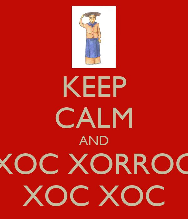 KEEP CALM AND XOC XORROC XOC XOC