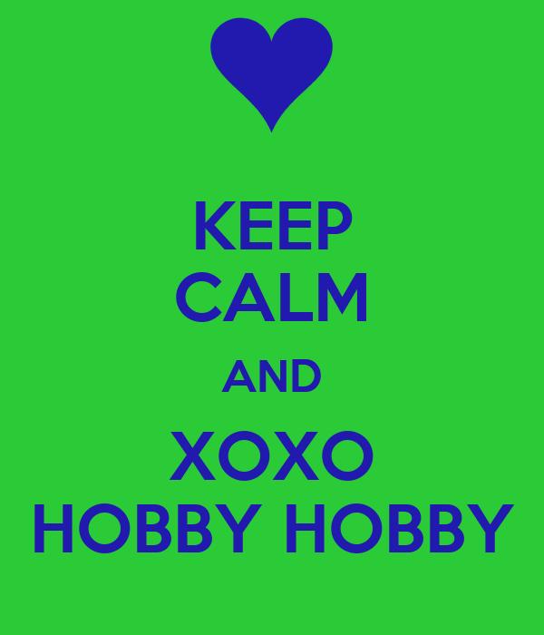 KEEP CALM AND XOXO HOBBY HOBBY