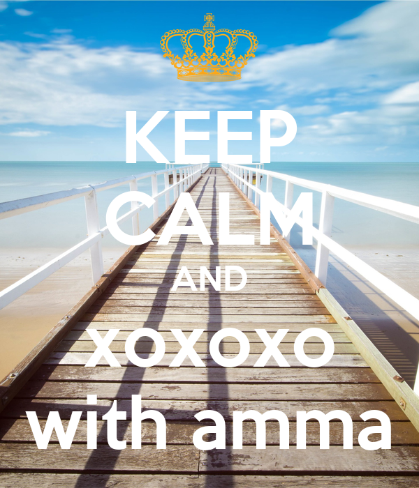 KEEP CALM AND xoxoxo with amma
