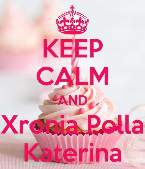 KEEP CALM AND Xronia Polla Katerina