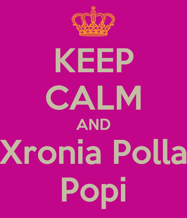 KEEP CALM AND Xronia Polla Popi