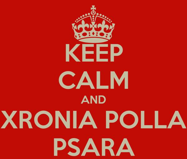 KEEP CALM AND XRONIA POLLA PSARA