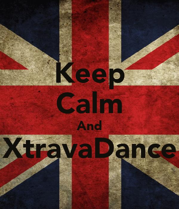 Keep Calm And XtravaDance