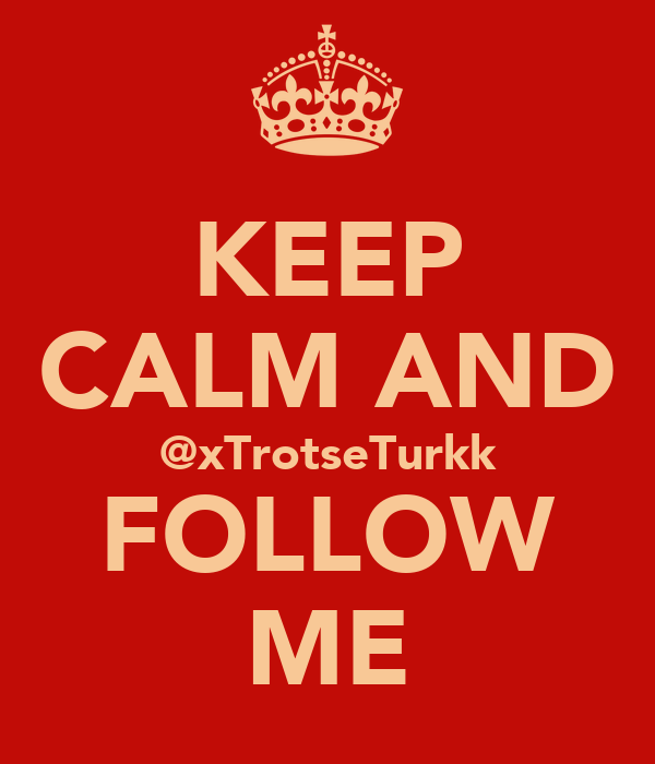 KEEP CALM AND @xTrotseTurkk FOLLOW ME