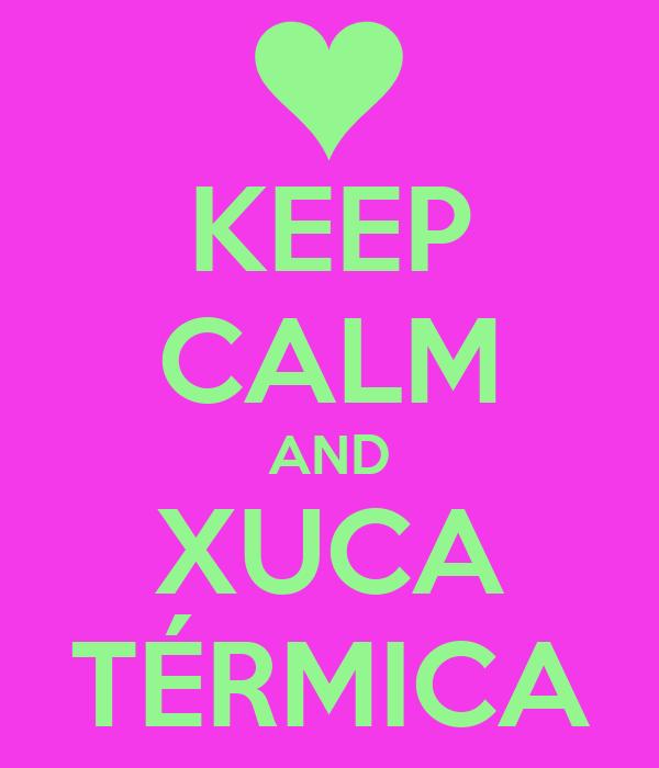 KEEP CALM AND XUCA TÉRMICA