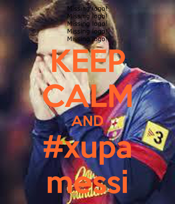 KEEP CALM AND #xupa messi