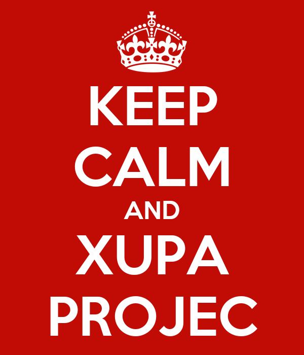 KEEP CALM AND XUPA PROJEC