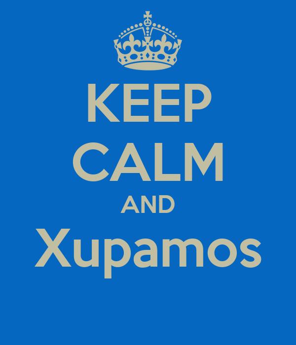 KEEP CALM AND Xupamos