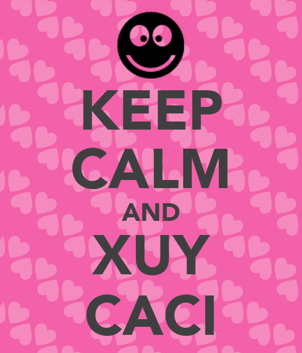 KEEP CALM AND XUY CACI