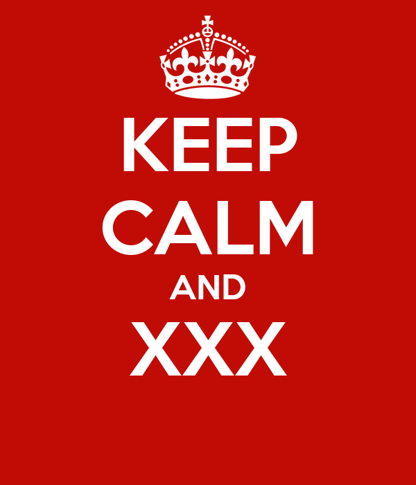 KEEP CALM AND XXX
