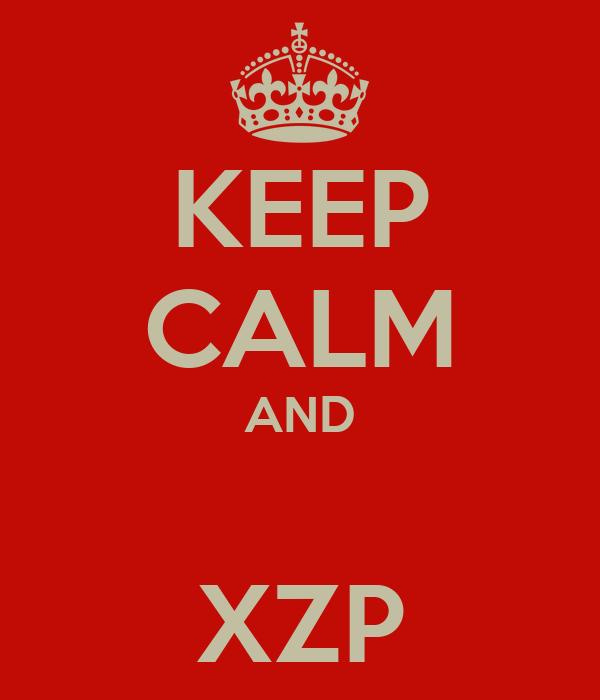 KEEP CALM AND  XZP