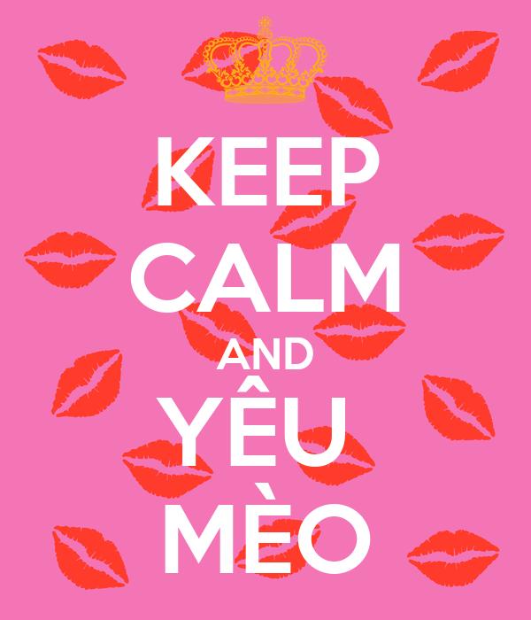 KEEP CALM AND YÊU  MÈO