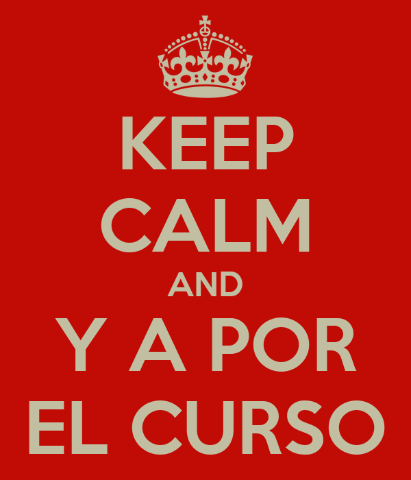 KEEP CALM AND Y A POR EL CURSO