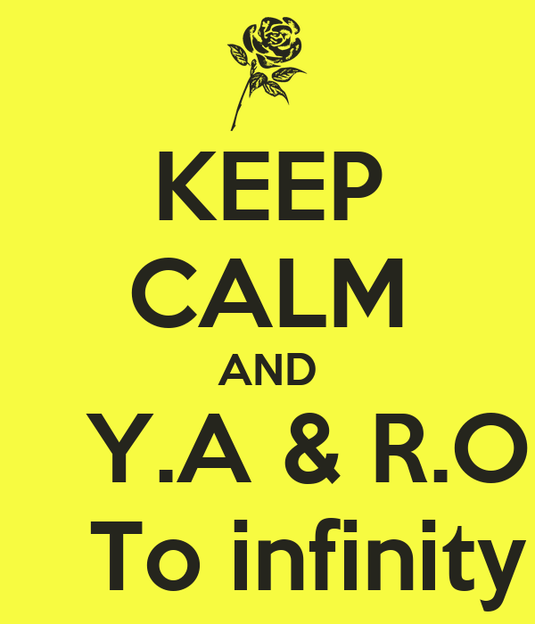 KEEP CALM AND    Y.A & R.O     To infinity