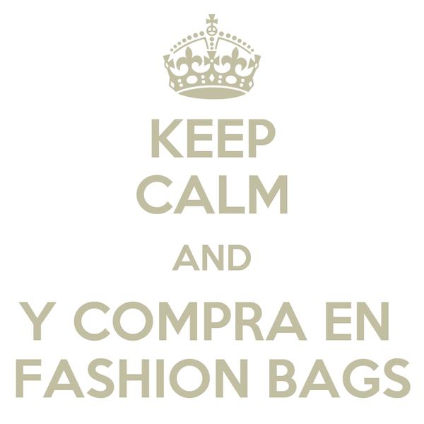 KEEP CALM AND Y COMPRA EN  FASHION BAGS