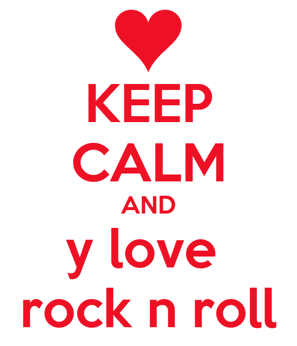 KEEP CALM AND y love  rock n roll