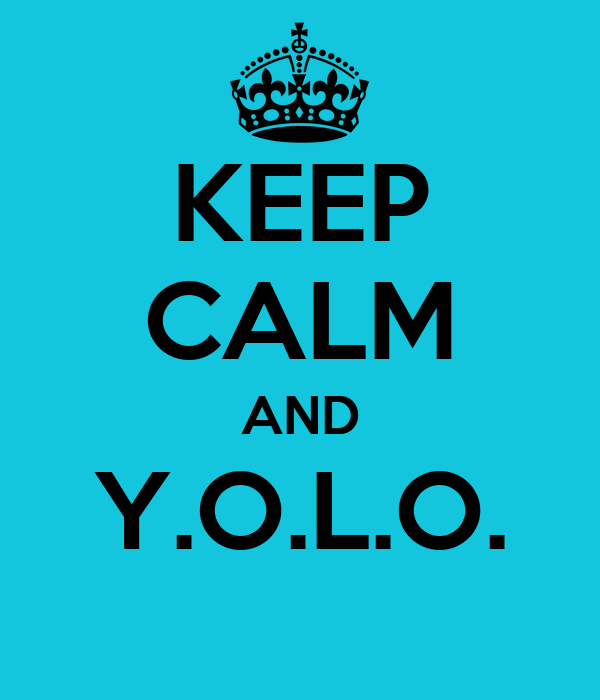 KEEP CALM AND Y.O.L.O.