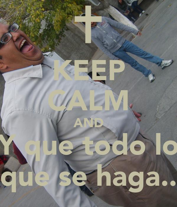 KEEP CALM AND Y que todo lo que se haga..