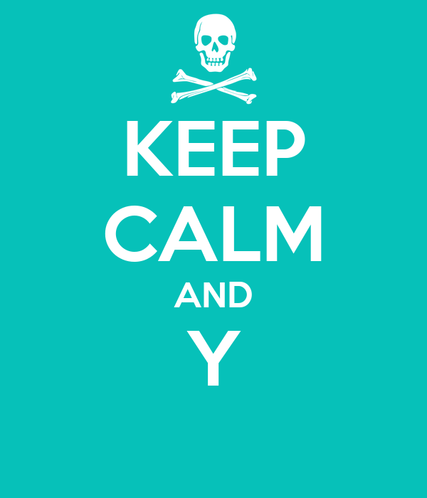 KEEP CALM AND Y