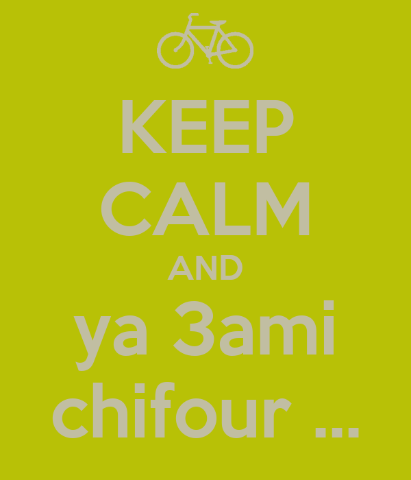 KEEP CALM AND ya 3ami chifour ...