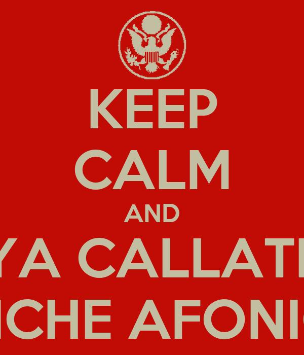 KEEP CALM AND YA CALLATE PINCHE AFONICO