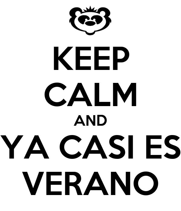 KEEP CALM AND YA CASI ES VERANO