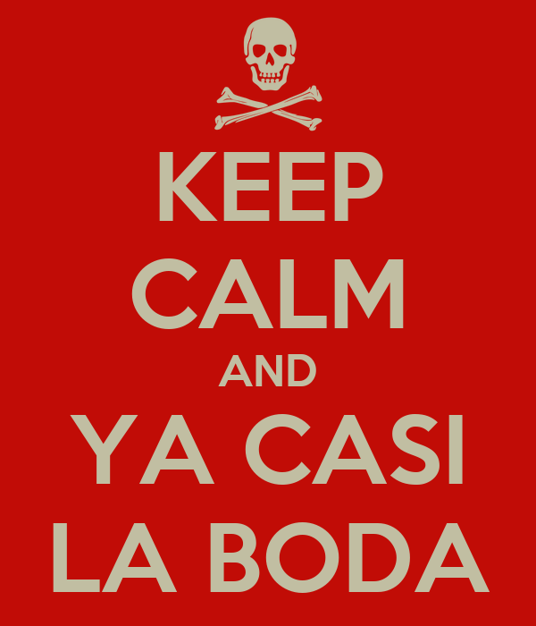 KEEP CALM AND YA CASI LA BODA
