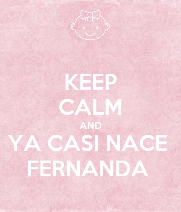 KEEP CALM AND YA CASI NACE  FERNANDA