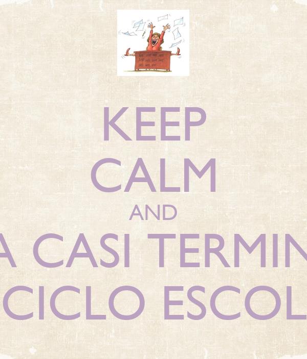 KEEP CALM AND YA CASI TERMINA EL CICLO ESCOLAR
