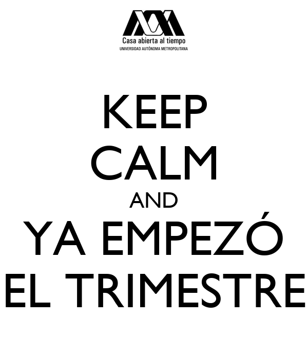 KEEP CALM AND YA EMPEZÓ EL TRIMESTRE