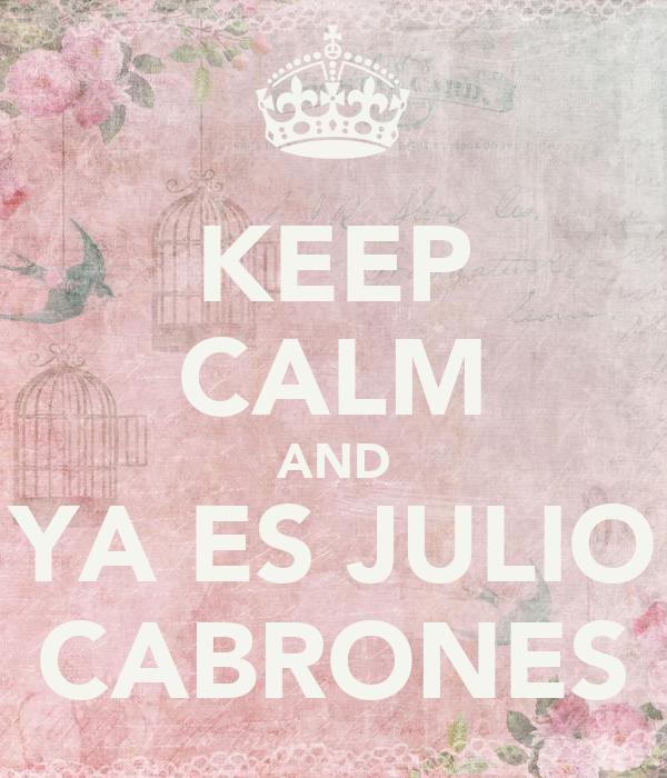 KEEP CALM AND YA ES JULIO CABRONES