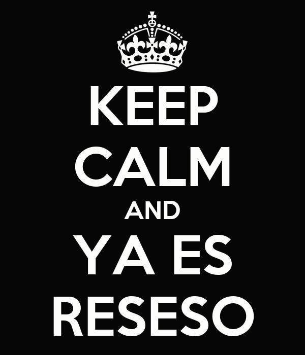 KEEP CALM AND YA ES RESESO