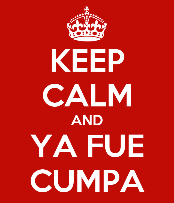 KEEP CALM AND YA FUE CUMPA