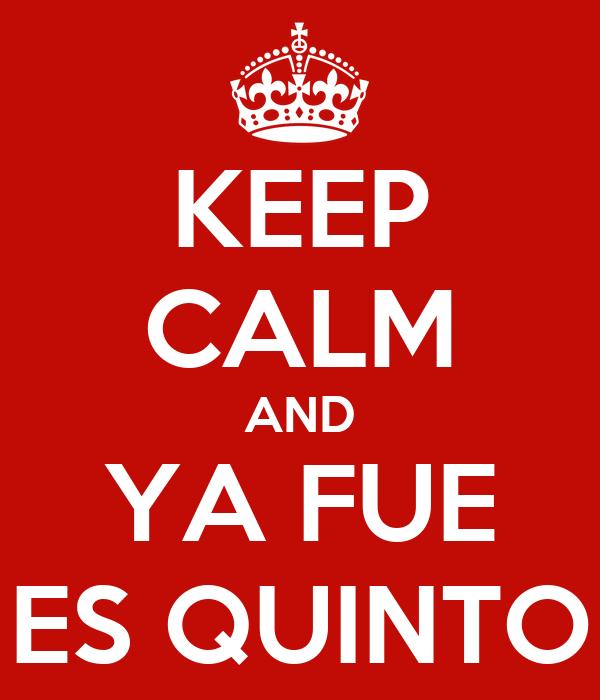 KEEP CALM AND YA FUE ES QUINTO