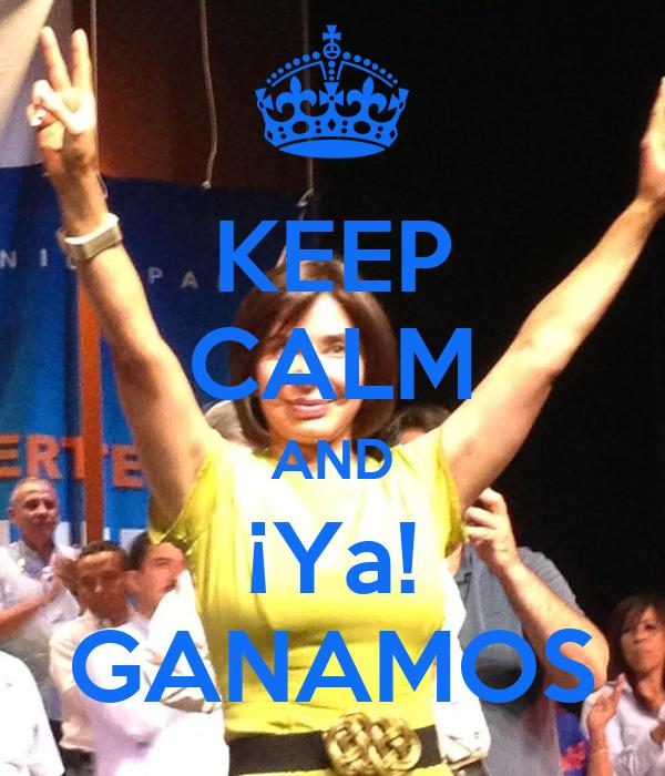 KEEP CALM AND ¡Ya! GANAMOS