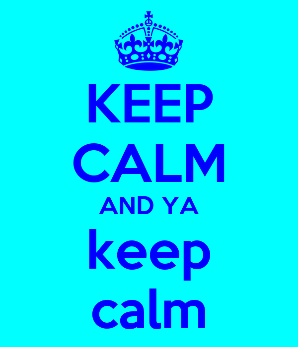 KEEP CALM AND YA keep calm