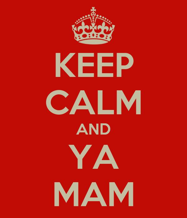KEEP CALM AND YA MAM