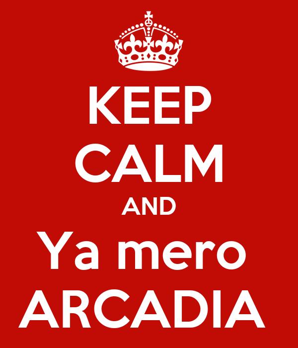 KEEP CALM AND Ya mero  ARCADIA