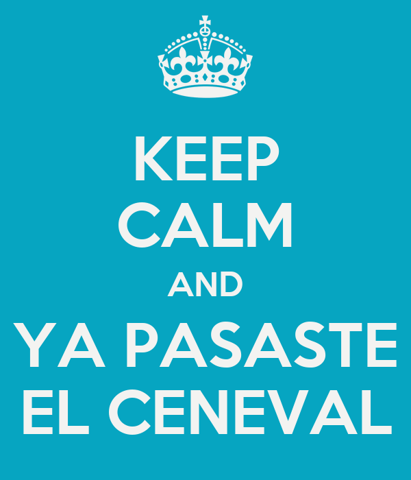 KEEP CALM AND YA PASASTE EL CENEVAL