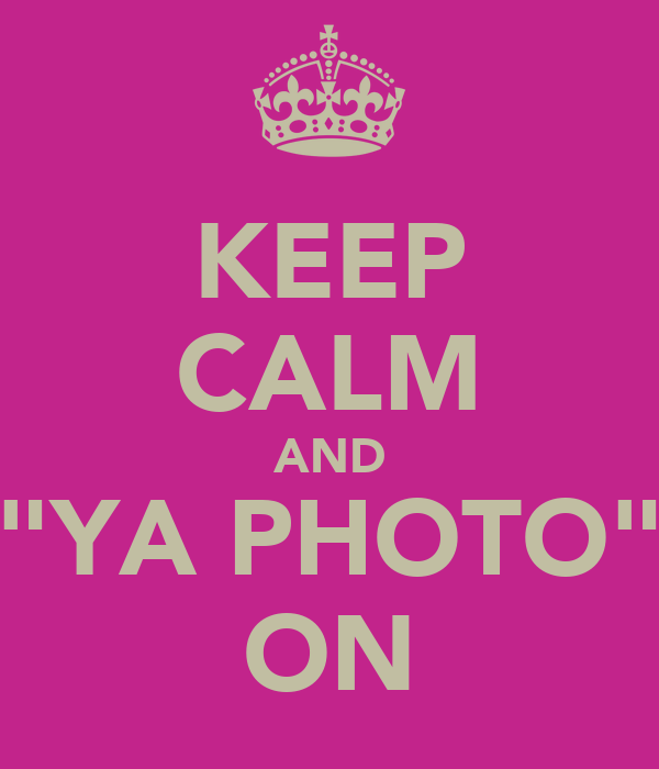 "KEEP CALM AND ""YA PHOTO"" ON"