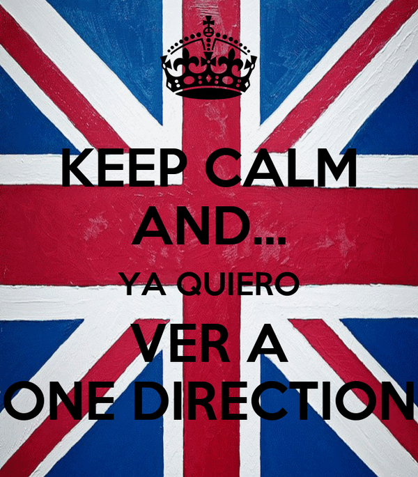 KEEP CALM AND... YA QUIERO VER A ONE DIRECTION
