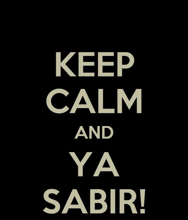 KEEP CALM AND YA SABIR!