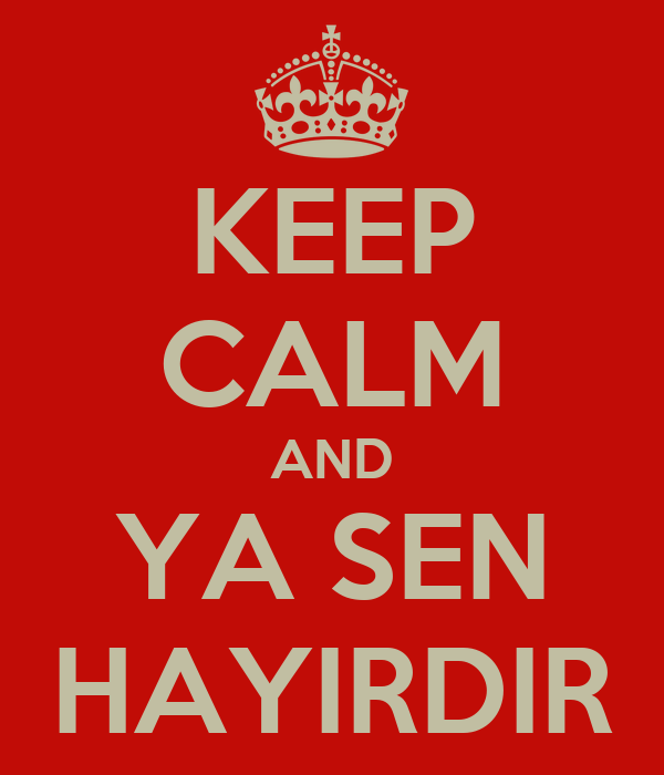 KEEP CALM AND YA SEN HAYIRDIR