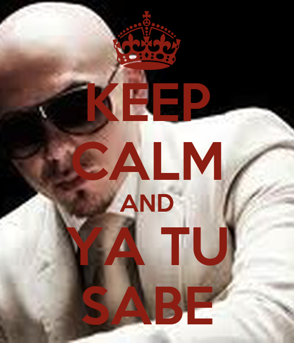 KEEP CALM AND YA TU SABE