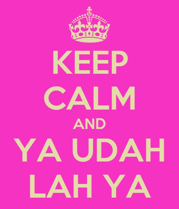 KEEP CALM AND YA UDAH LAH YA