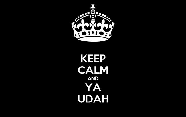 KEEP CALM AND YA UDAH