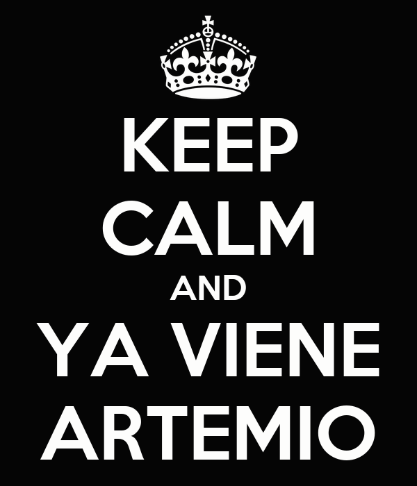 KEEP CALM AND YA VIENE ARTEMIO