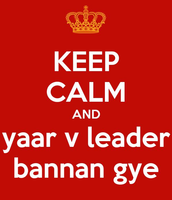 KEEP CALM AND yaar v leader bannan gye