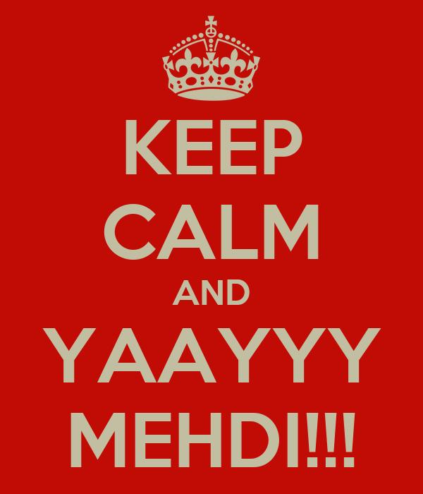KEEP CALM AND YAAYYY MEHDI!!!